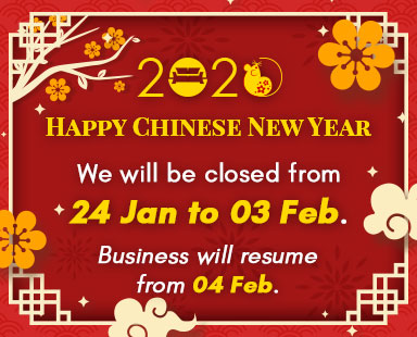 Happy Chinese New Year! We will be closed from 24 Jan to 03 Feb.