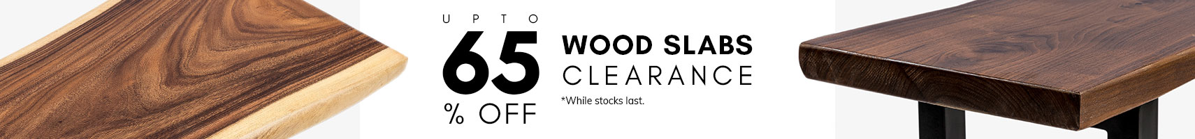 Wood Slabs Clearance Sale. Up to 65% Off!
